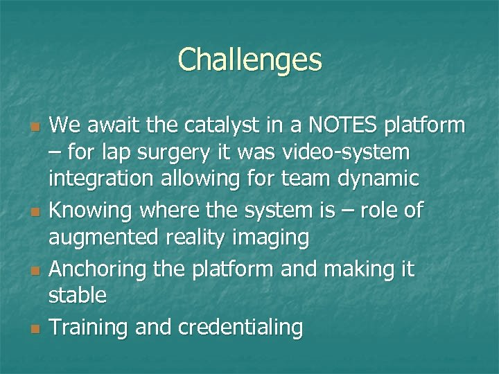 Challenges n n We await the catalyst in a NOTES platform – for lap