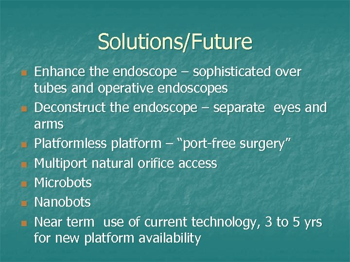 Solutions/Future n n n n Enhance the endoscope – sophisticated over tubes and operative