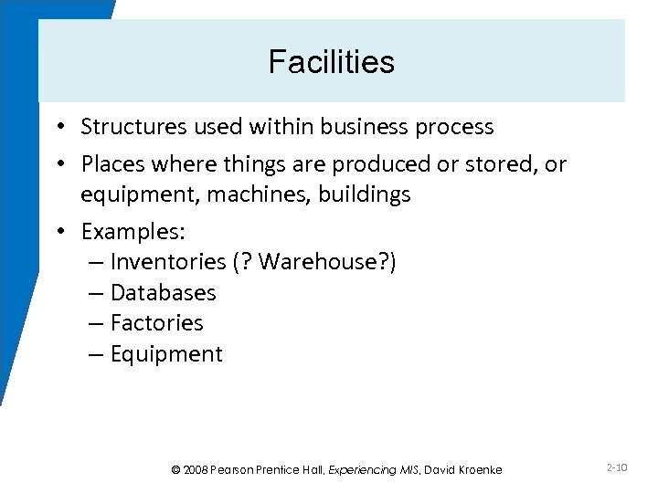 Facilities • Structures used within business process • Places where things are produced or
