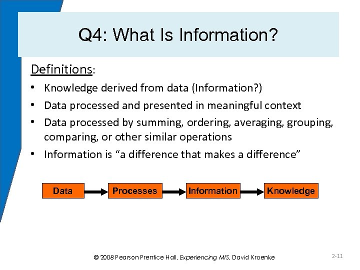 Q 4: What Is Information? Definitions: • Knowledge derived from data (Information? ) •