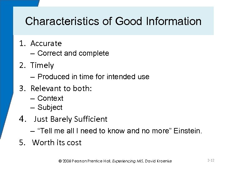 Characteristics of Good Information 1. Accurate – Correct and complete 2. Timely – Produced