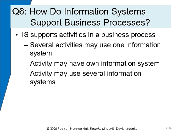 Q 6: How Do Information Systems Support Business Processes? • IS supports activities in