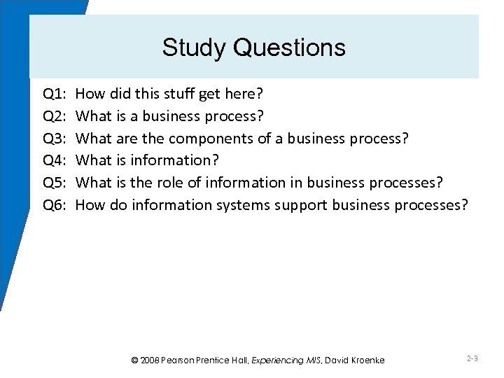 Study Questions Q 1: Q 2: Q 3: Q 4: Q 5: Q 6: