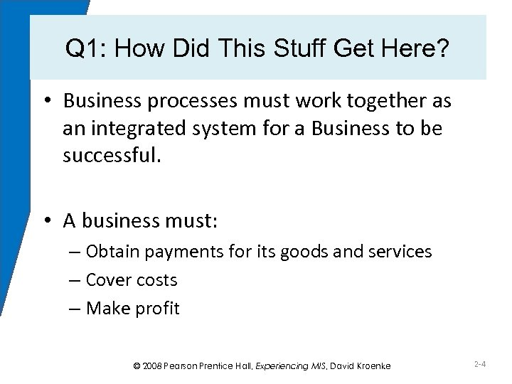 Q 1: How Did This Stuff Get Here? • Business processes must work together