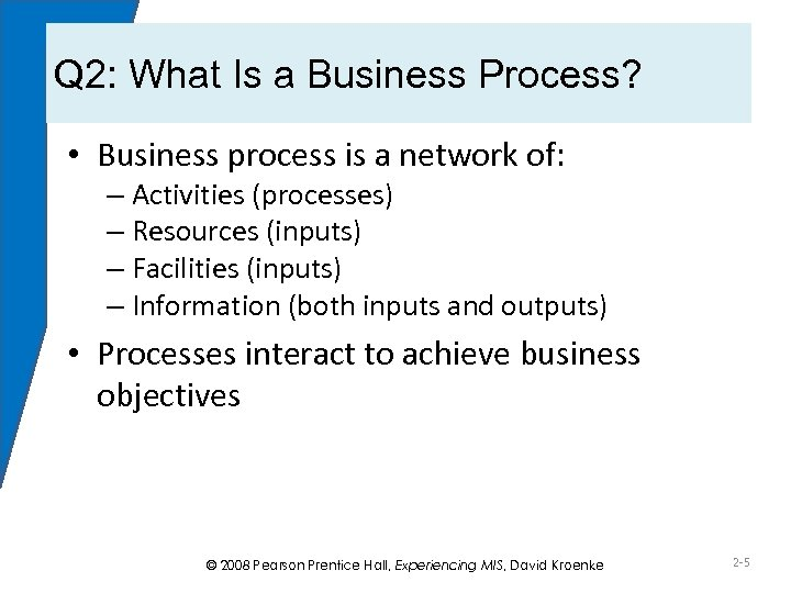 Q 2: What Is a Business Process? • Business process is a network of:
