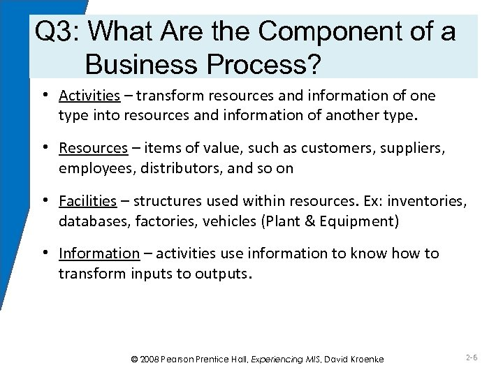Q 3: What Are the Component of a Business Process? • Activities – transform