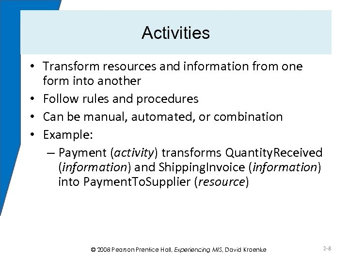 Activities • Transform resources and information from one form into another • Follow rules