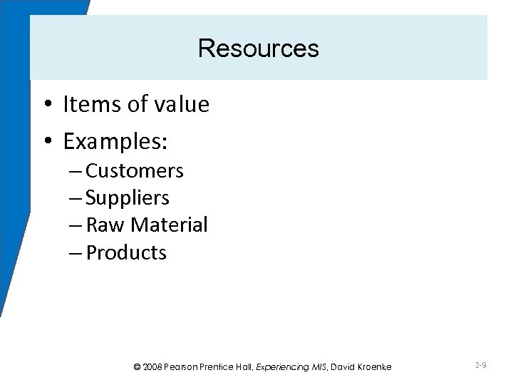 Resources • Items of value • Examples: – Customers – Suppliers – Raw Material