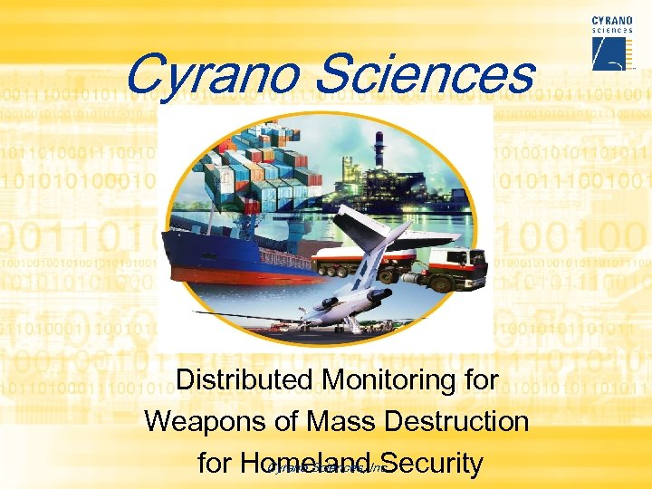 Cyrano Sciences Distributed Monitoring for Weapons of Mass Destruction Cyrano Sciences, Security for Homeland.