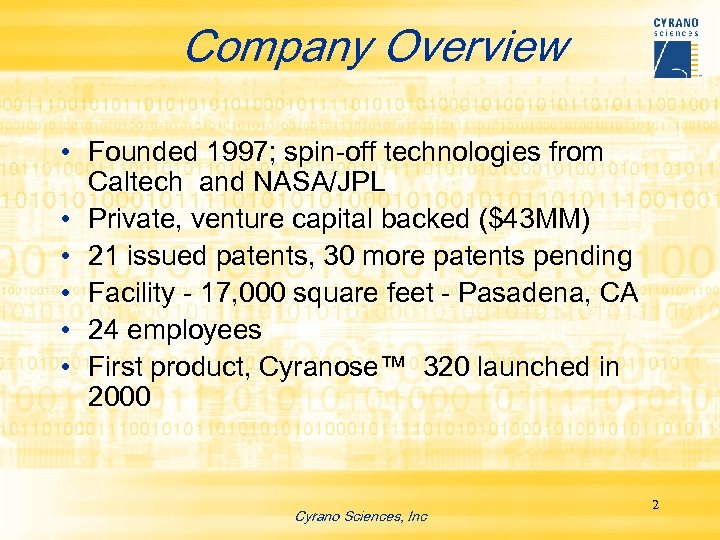 Company Overview • Founded 1997; spin-off technologies from Caltech and NASA/JPL • Private, venture