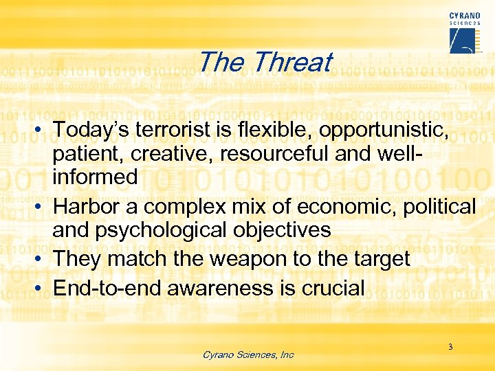 The Threat • Today's terrorist is flexible, opportunistic, patient, creative, resourceful and wellinformed •