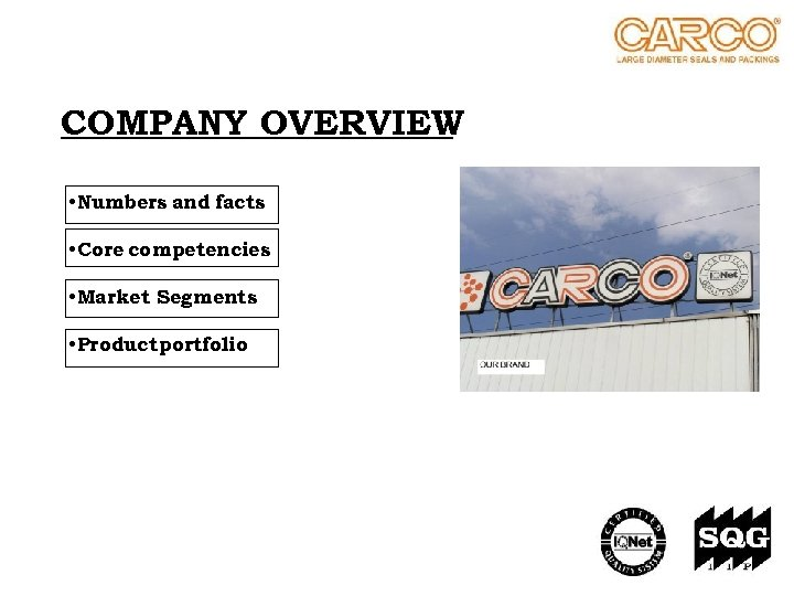COMPANY OVERVIEW • Numbers and facts • Core competencies • Market Segments • Product