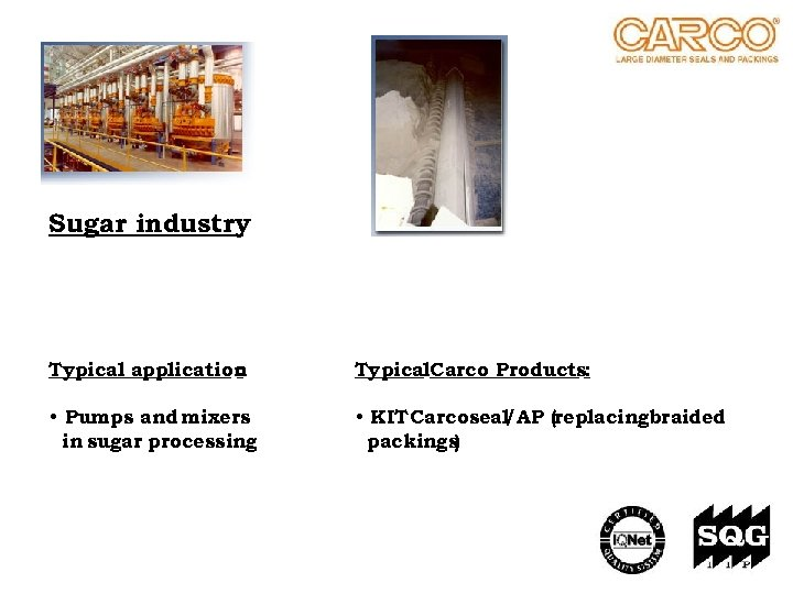 Sugar industry Typical application : Typical. Carco Products: • Pumps and mixers in sugar