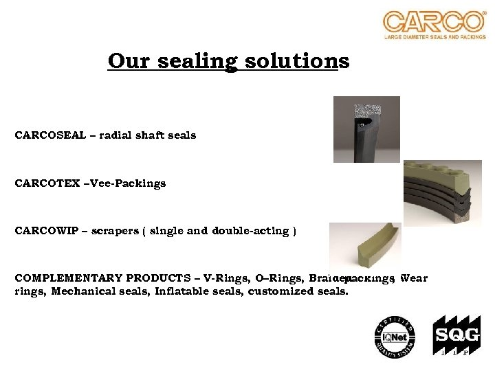 Our sealing solutions CARCOSEAL – radial shaft seals CARCOTEX – Vee-Packings CARCOWIP – scrapers