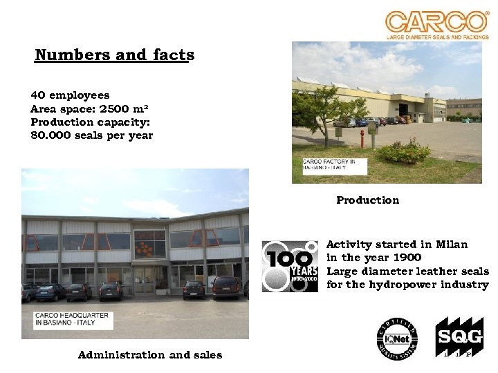 Numbers and facts 40 employees Area space: 2500 m² Production capacity: 80. 000 seals