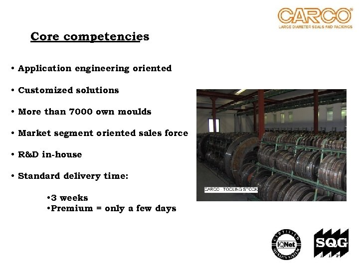 Core competencies • Application engineering oriented • Customized solutions • More than 7000 own