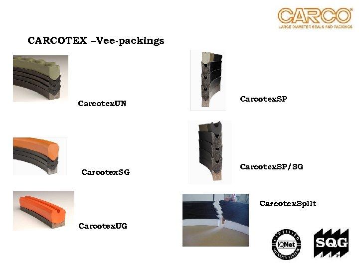 CARCOTEX – Vee-packings Carcotex. UN Carcotex. SG Carcotex. SP/SG Carcotex. Split Carcotex. UG
