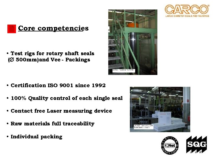Core competencies • Test rigs for rotary shaft seals ( 500 mm) and Vee