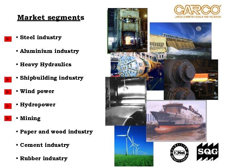 Market segments • Steel industry • Aluminium industry • Heavy Hydraulics • Shipbuilding industry