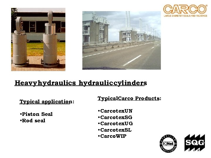 Heavy hydraulics hydraulic cylinders : Typical application: • Piston Seal • Rod seal Typical.