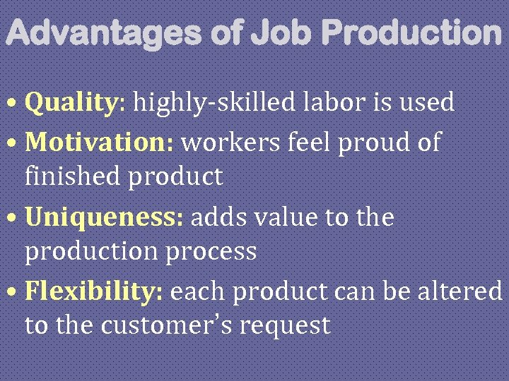 Advantages of Job Production • Quality: highly-skilled labor is used • Motivation: workers feel