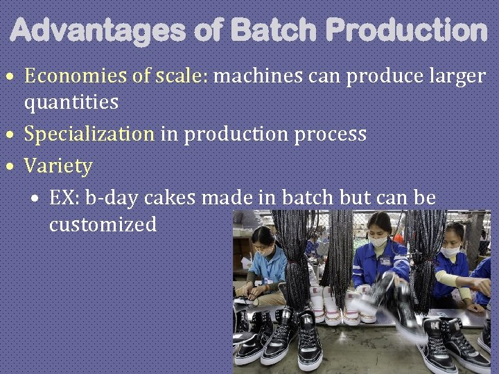 Advantages of Batch Production • Economies of scale: machines can produce larger quantities •