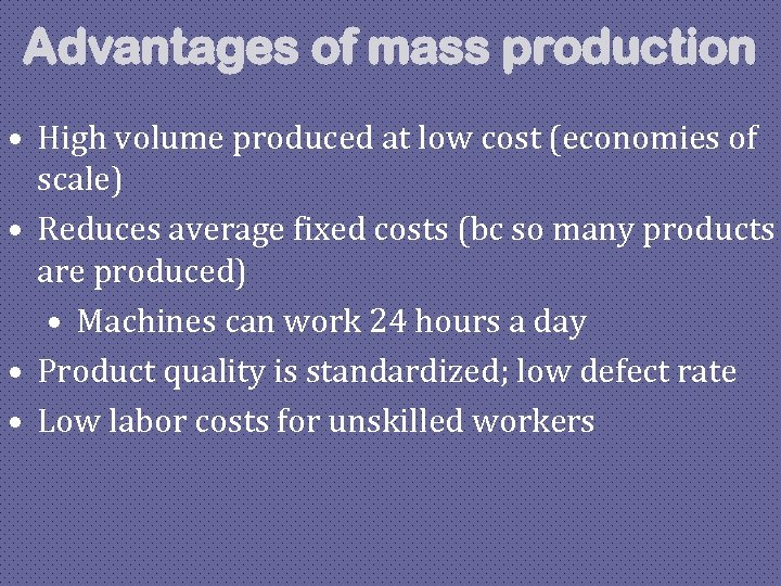 Advantages of mass production • High volume produced at low cost (economies of scale)