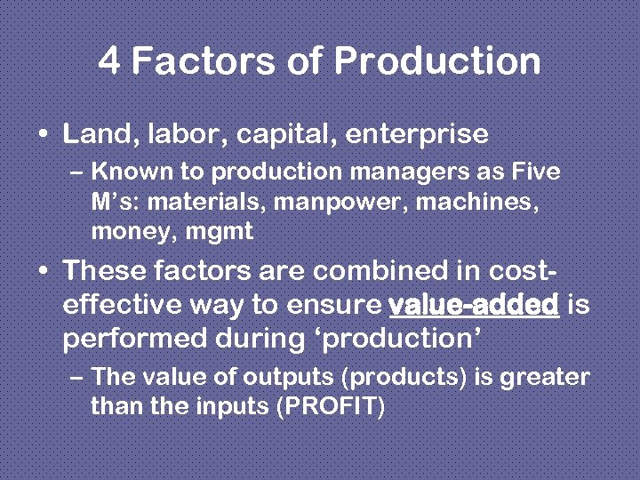 4 Factors of Production • Land, labor, capital, enterprise – Known to production managers