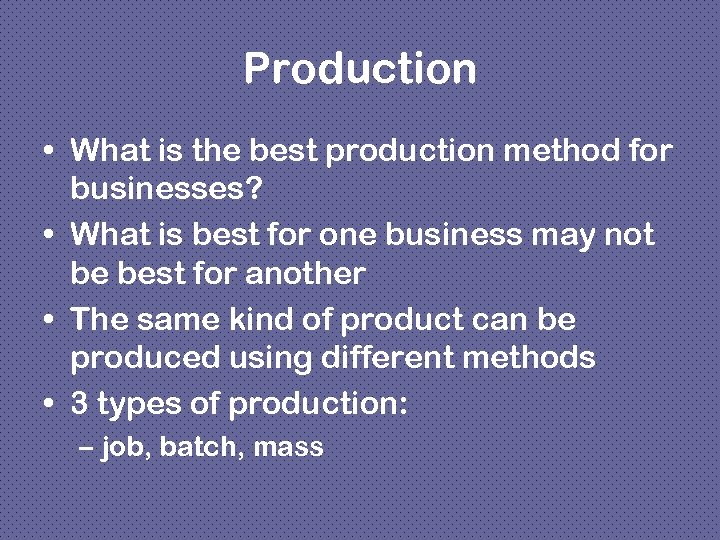 Production • What is the best production method for businesses? • What is best