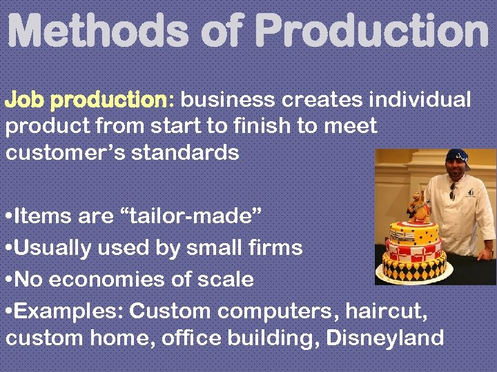 Methods of Production Job production: business creates individual product from start to finish to