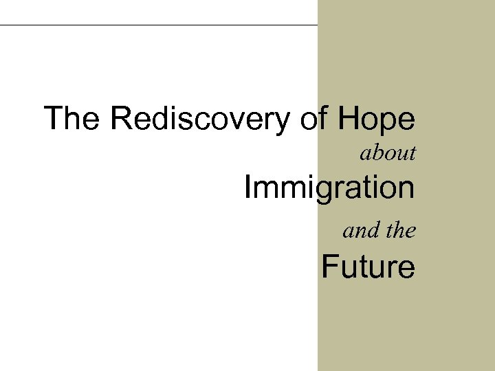 The Rediscovery of Hope about Immigration and the Future