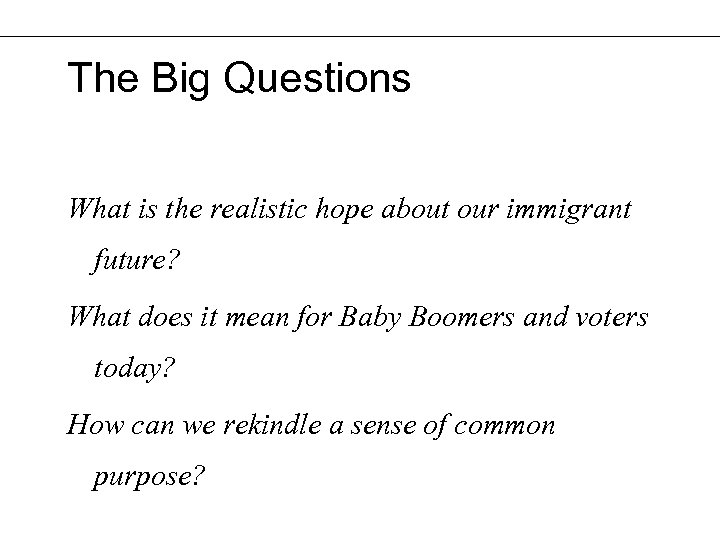 The Big Questions What is the realistic hope about our immigrant future? What does