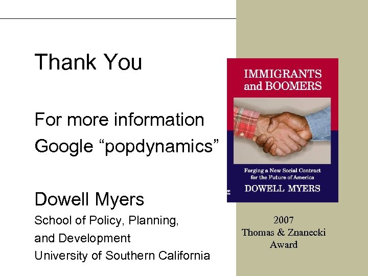"""Thank You For more information Google """"popdynamics"""" Dowell Myers School of Policy, Planning, and"""