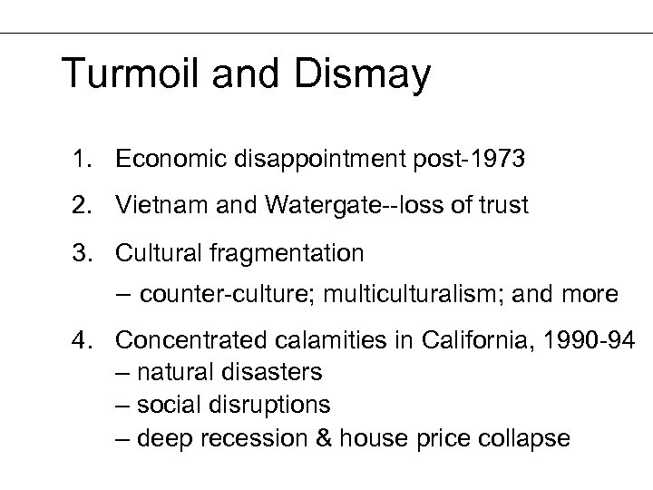Turmoil and Dismay 1. Economic disappointment post-1973 2. Vietnam and Watergate--loss of trust 3.