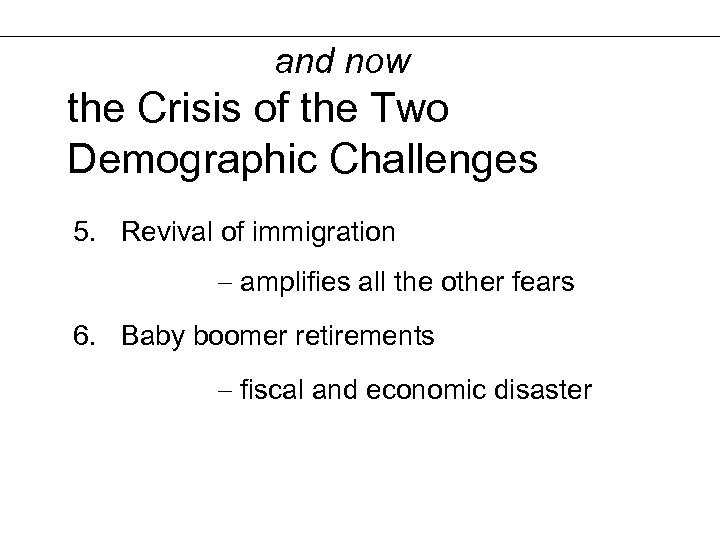 and now the Crisis of the Two Demographic Challenges 5. Revival of immigration amplifies