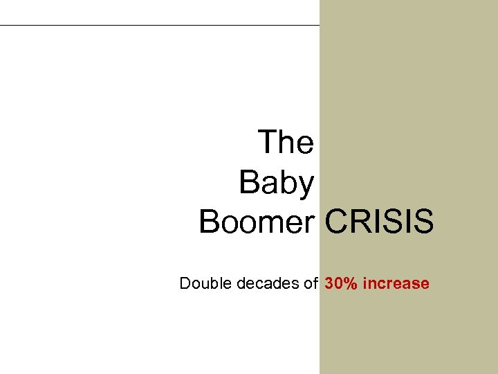 The Baby Boomer CRISIS Double decades of 30% increase