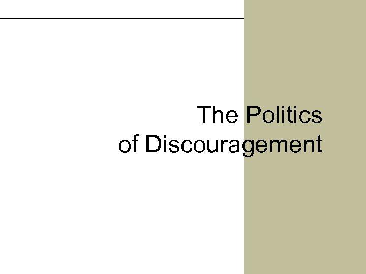 The Politics of Discouragement