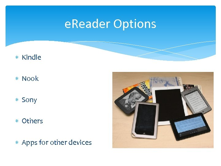 e. Reader Options Kindle Nook Sony Others Apps for other devices
