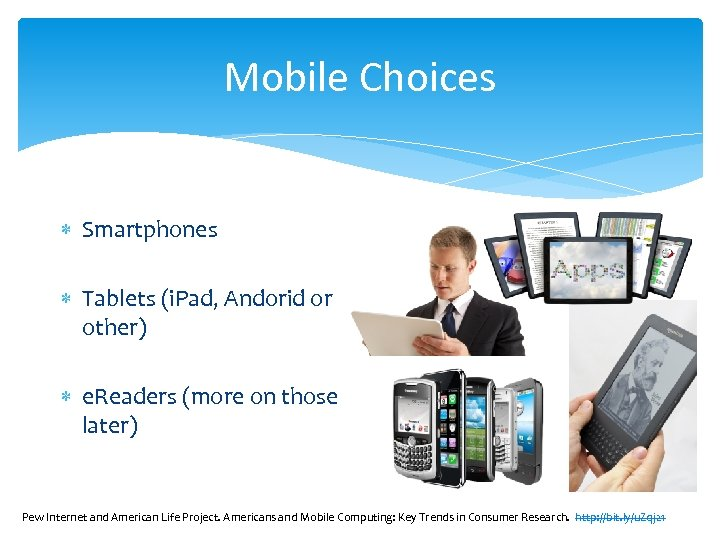 Mobile Choices Smartphones Tablets (i. Pad, Andorid or other) e. Readers (more on those