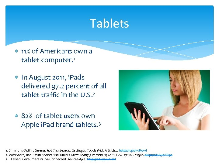 Tablets 11% of Americans own a tablet computer. 1 In August 2011, i. Pads