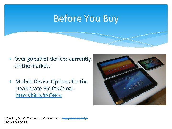 Before You Buy Over 30 tablet devices currently on the market. 1 Mobile Device