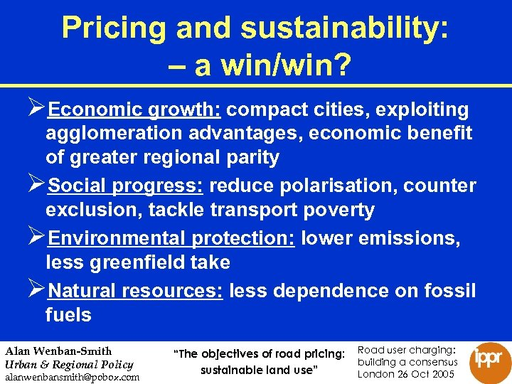 Pricing and sustainability: – a win/win? ØEconomic growth: compact cities, exploiting agglomeration advantages, economic