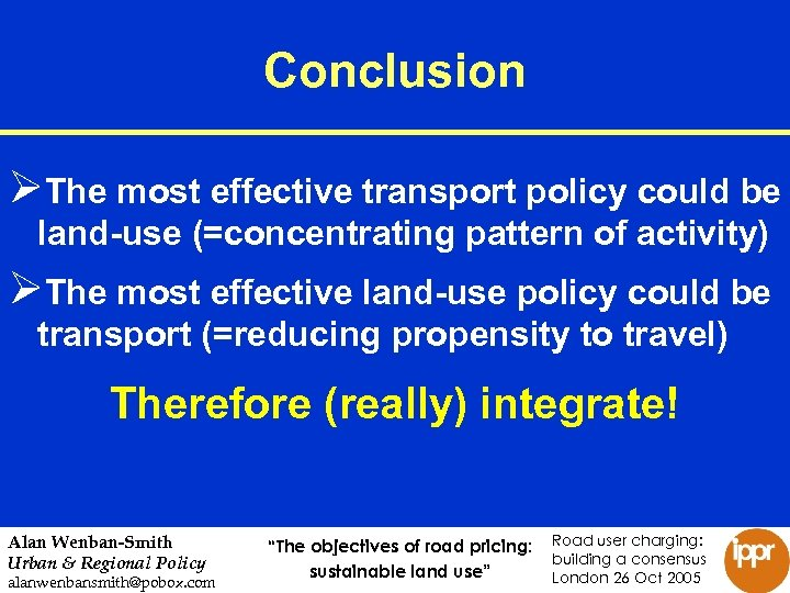 Conclusion ØThe most effective transport policy could be land-use (=concentrating pattern of activity) ØThe