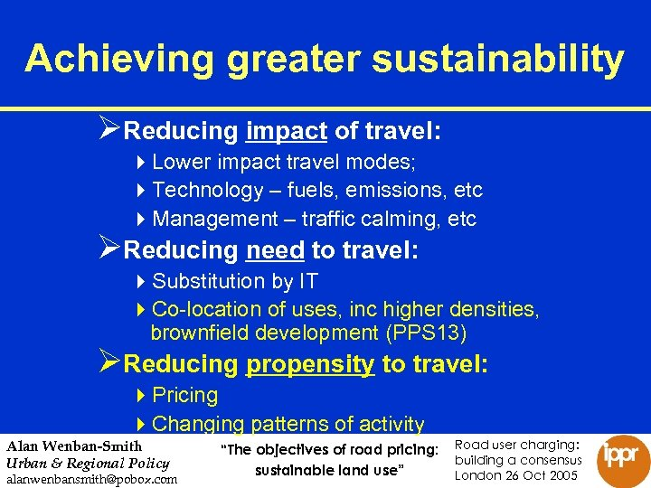 Achieving greater sustainability ØReducing impact of travel: 4 Lower impact travel modes; 4 Technology