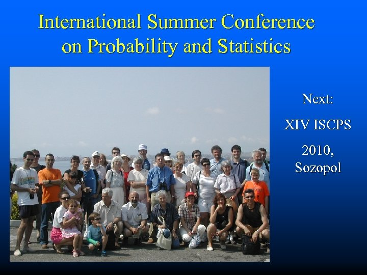 International Summer Conference on Probability and Statistics Next: XIV ISCPS 2010, Sozopol