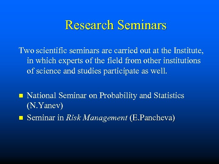 Research Seminars Two scientific seminars are carried out at the Institute, in which experts