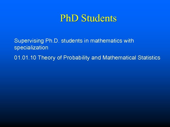 Ph. D Students Supervising Ph. D. students in mathematics with specialization 01. 10 Theory
