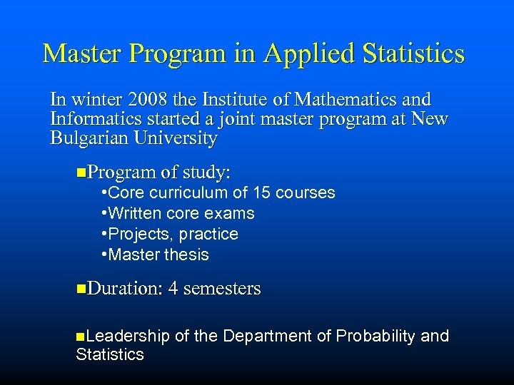 Master Program in Applied Statistics In winter 2008 the Institute of Mathematics and Informatics