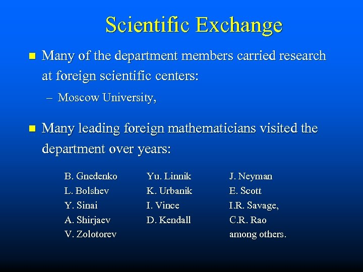 Scientific Exchange n Many of the department members carried research at foreign scientific centers: