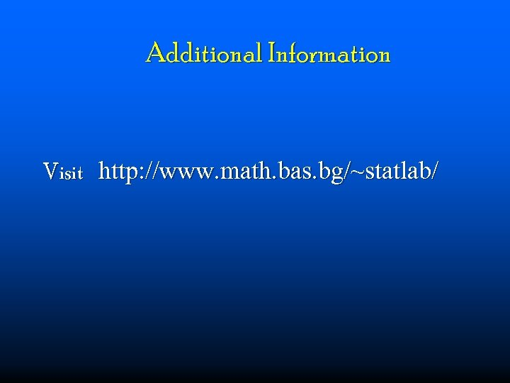 Additional Information Visit http: //www. math. bas. bg/~statlab/
